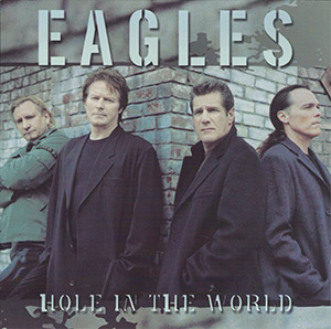 "Eagles ""Hole in the World"""