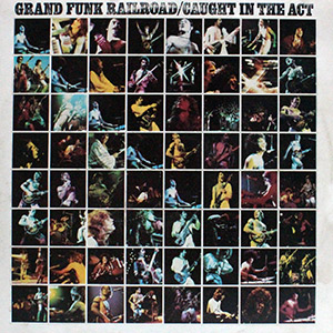 "Grand Funk Railroad ""Caught in the Act"""